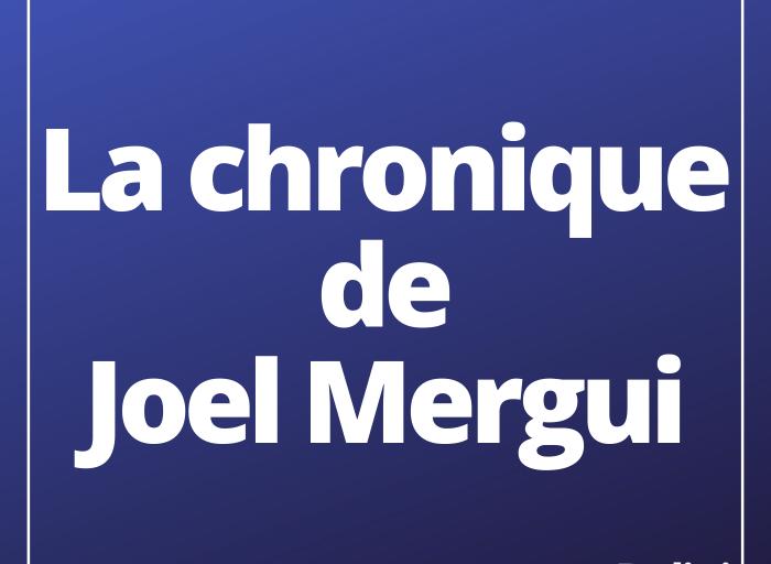 La chronique de Joel Mergui