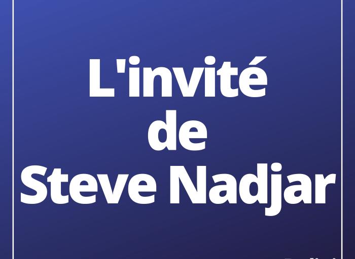 L'invité de Steve Nadjar