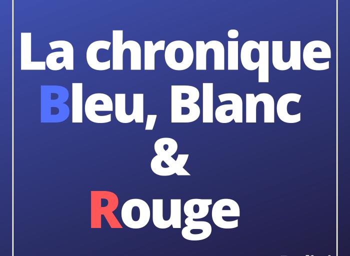 La chronique bleue-blanc ET rouge de Michel Zerbib.