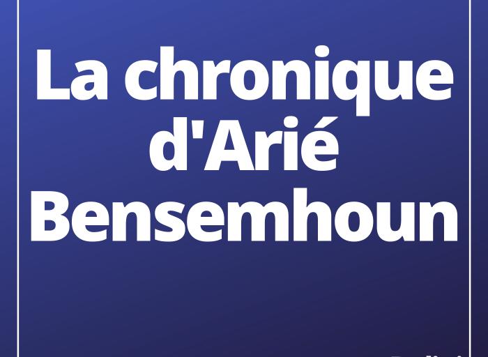 La chronique d'Arié Bensemhoun