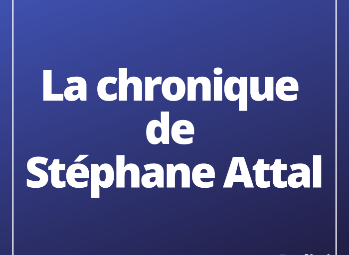 La chronique de Stéphane Attal