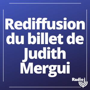 Rediffusion du billet de Judith Mergui