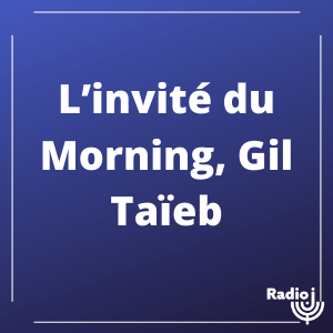 L'invité du Morning, Gil Taïeb