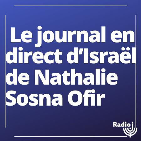 Le journal du dimanche en direct d'Israël de Nathalie Sosna Ofir