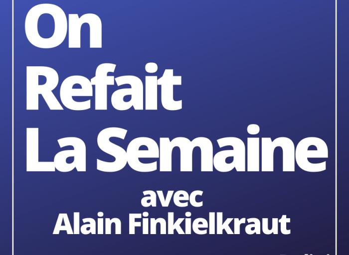 On refait la semaine avec Alain Finkielkraut