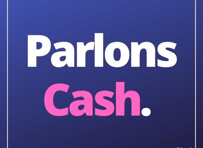 Parlons cash