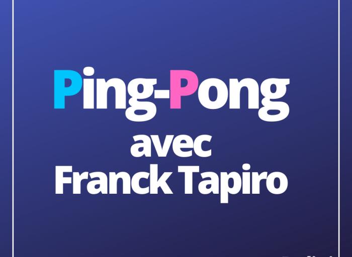 Ping-Pong avec Franck Tapiro