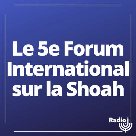 Le 5e Forum international sur la Shoah