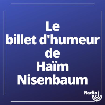 Le billet d'humeur de Haïm Nisenbaum
