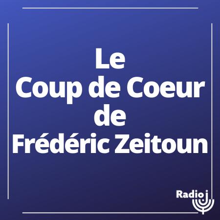 Le coup de coeur de Frédéric Zeitoun