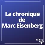 La chronique de Marc Eisenberg