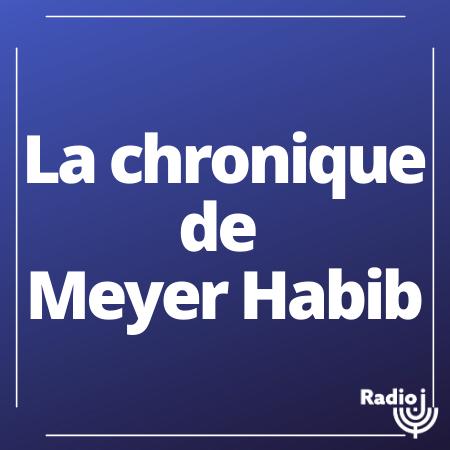 la chronique de Meyer Habib.