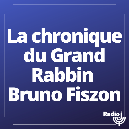 La chronique du Grand Rabbin Bruno Fiszon