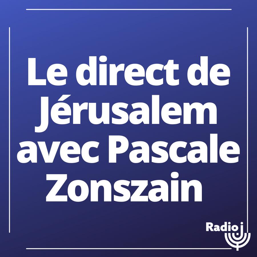 Le direct de Jérusalem avec Pascale Zonszain.